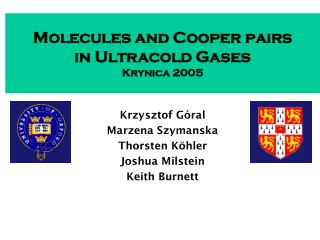 Molecules and Cooper pairs  in Ultracold Gases Krynica 2005