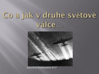 Co a jak v druhé světové válce…