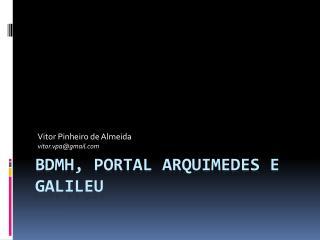 BDMH, Portal Arquimedes e GALILEU