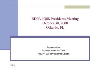 BDPA 4Q08 Presidents Meeting October 30, 2008 Orlando, FL