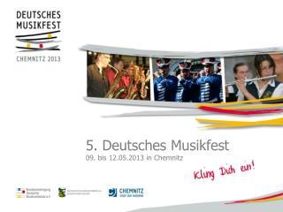5. Deutsches Musikfest 09. bis 12.05.2013 in Chemnitz