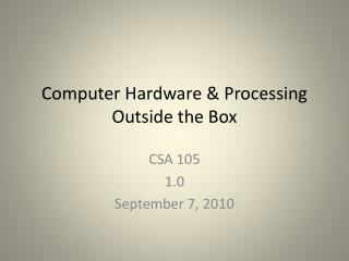 Computer Hardware & Processing Outside the Box