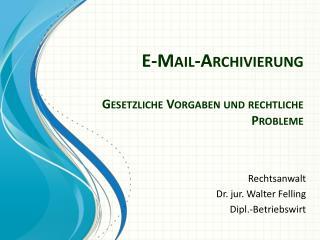 E-Mail-Archivierung Gesetzliche Vorgaben und rechtliche Probleme
