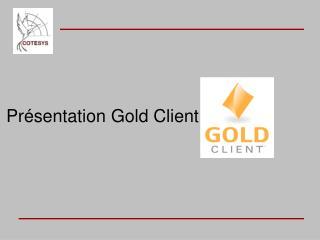 Présentation Gold Client