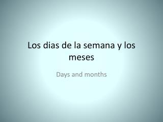 Los  dias  de la  semana  y los  meses