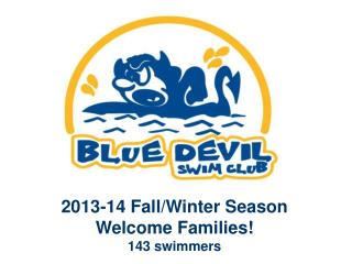 2013-14 Fall/Winter Season Welcome Families! 143 swimmers
