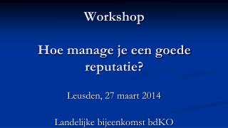 Workshop Hoe manage je een goede reputatie?