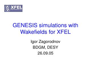 GENESIS simulations with Wakefields for XFEL