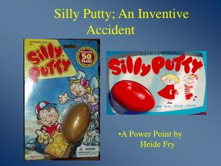 Silly Putty; An Inventive       Accident