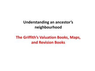 Understanding an ancestor's neighbourhood The Griffith's Valuation Books, Maps, and Revision Books