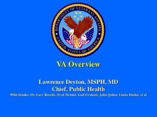 VA Overview Lawrence Deyton, MSPH, MD Chief, Public Health