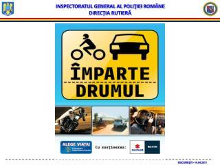 INSPECTORATUL GENERAL AL POLIŢIEI ROMÂNE DIREC ŢIA RUTIERĂ