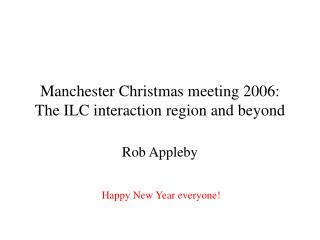 Manchester Christmas meeting 2006: The ILC interaction region and beyond