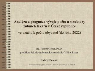 Ing. Jakub Fischer, Ph.D. proděkan Fakulty informatiky a statistiky VŠE v Praze fischerj@vse.cz