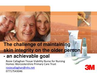 The challenge of maintaining  skin integrity on the older person  - an achievable goal