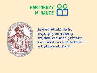 """Projekt """"Partnerzy w nauce"""" zorganizowany przez  Uniwersytet Śląski w Katowicach,"""