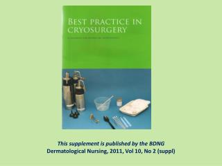 This supplement is published by the BDNG Dermatological Nursing, 2011, Vol 10, No 2 (suppl)