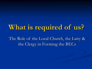 What is required of us?