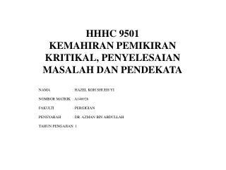 HHHC 9501 KEMAHIRAN PEMIKIRAN KRITIKAL, PENYELESAIAN MASALAH DAN PENDEKATA