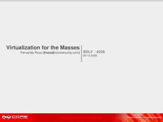 Virtualization for the Masses Fernando Russ  (fruss@ coresecurity . com )