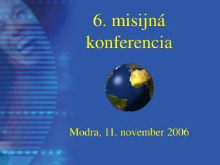 6 . misijná konferencia Modra, 11. n ovember  2006