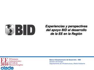 Experiencias y perspectivas del apoyo BID al desarrollo de la EE en la Región