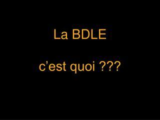 La BDLE      c'est quoi ???