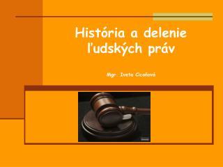 História a delenie ľudských práv Mgr. Iveta Cicoňová