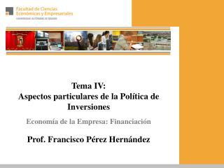Tema IV:  Aspectos particulares de la Política de Inversiones Economía de la Empresa: Financiación