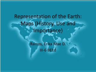 Representation of the Earth: Maps (History, Use and Importance)