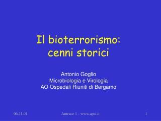 Il bioterrorismo: cenni storici Antonio Goglio Microbiologia e Virologia