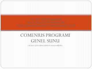 COMENIUS PROGRAMI GENEL SUNU ( ULUSAL AJANS SUNULARINDAN DERLENMİŞTİR.)