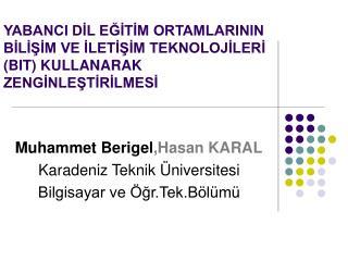 Muhammet Berigel ,Hasan KARAL Karadeniz Teknik Üniversitesi Bilgisayar ve Öğr.Tek.Bölümü