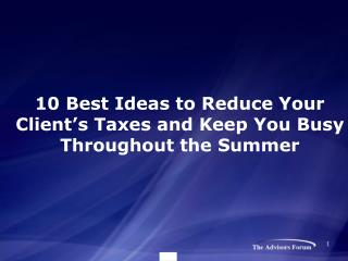 10 Best Ideas to Reduce Your Client's Taxes and Keep You Busy Throughout the Summer