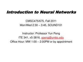 Introduction to Neural Networks CMSC475/675, Fall 2011 Mon/Wed 2:30 – 3:45, SOUND101