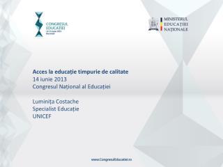 Acces  la  educ ație timpurie de calitate 14  iunie  2013 Congresul Național al Educației