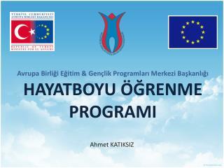 Avrupa Birliği Eğitim & Gençlik Programları Merkezi Başkanlığı HAYATBOYU ÖĞRENME PROGRAMI