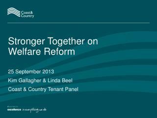 Stronger Together on Welfare Reform 25 September 2013 Kim Gallagher & Linda Beel