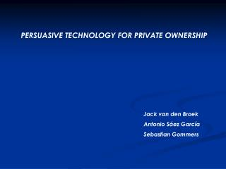 PERSUASIVE TECHNOLOGY FOR PRIVATE OWNERSHIP
