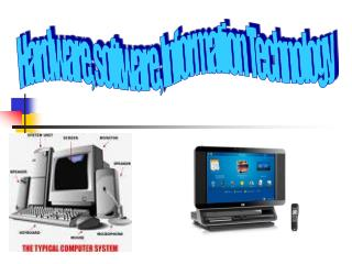 Hardware, software, Information Technology