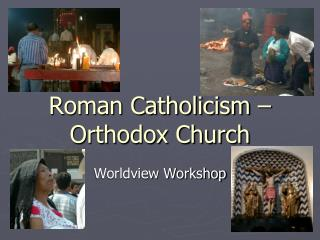Roman Catholicism – Orthodox Church
