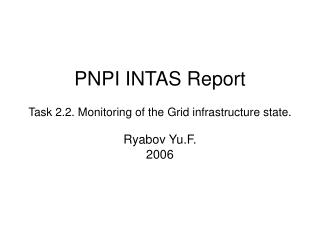 PNPI INTAS Report Task 2.2. Monitoring of the Grid infrastructure state. Ryabov Yu.F. 2006