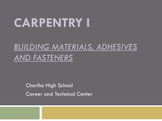 Carpentry I Building Materials, Adhesives and Fasteners