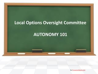 Local Options Oversight Committee AUTONOMY 101