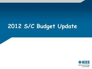 2012 S/C Budget Update