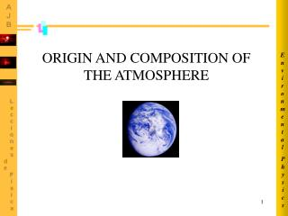 ORIGIN AND COMPOSITION OF THE ATMOSPHERE