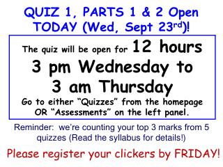 QUIZ 1, PARTS 1 & 2 Open TODAY (Wed, Sept 23 rd )!