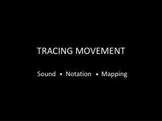 TRACING MOVEMENT