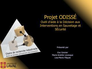 Projet ODISSÉ Outil d'aide à la Décision aux Interventions en Sauvetage et SÉcurité