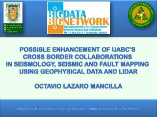 Laboratorio  de  Sismología  y  Geofísica Aplicada ,  Instituto  de  Ingeniería , UABC Mexicali